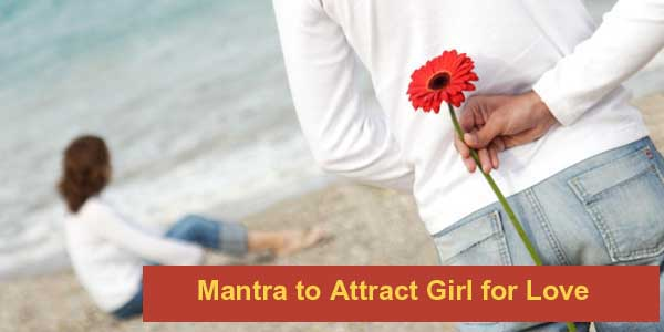 Easy Mantra to Attract Girl for Love and Marriage
